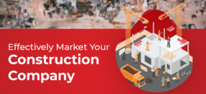 Tactics to Effectively Market Your Construction Company