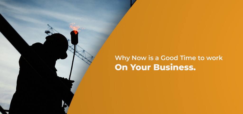 Why is NOW a good time to work on your business?