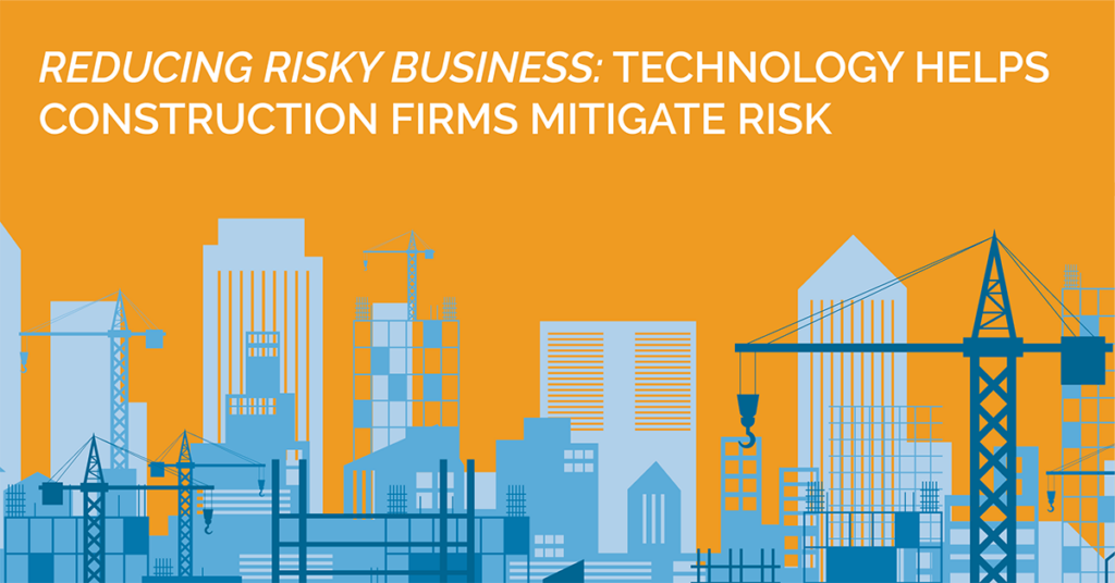 Reducing Risky Business: Technology Helps Construction Firms Mitigate Risk