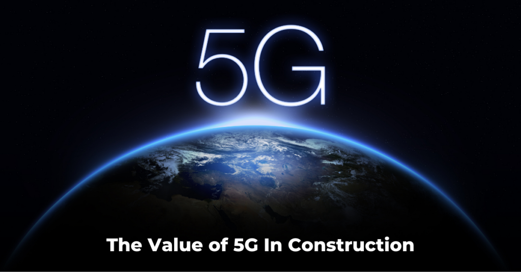 The Value of 5G For Construction Companies