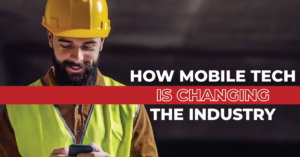 How Is Mobile Tech Changing the Construction Industry