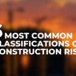 6 Most Common Classifications of Construction Risk