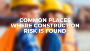 Common Places Where Construction Risk is Found