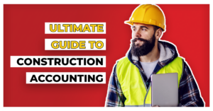 The ULTIMATE GUIDE to Construction Accounting